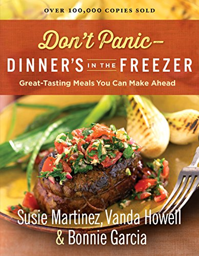 Don't Panic--Dinner's in the Freezer: Great-Tasting Meals You Can Make Ahead by [Martinez, Susie, Howell, Vanda, Garcia, Bonnie]