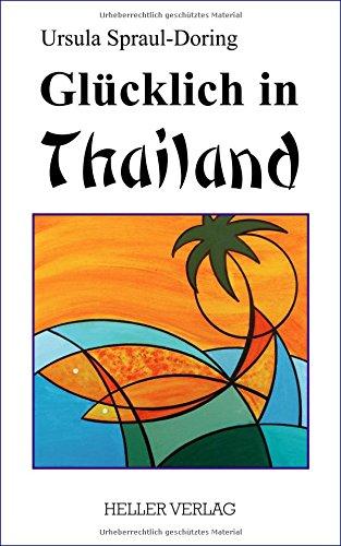 Glücklich in Thailand Taschenbuch – 3. September 2014 Ursula Spraul-Doring Glücklich in Thailand Heller Klaus
