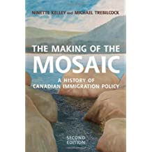Making of the Mosaic: A History of Canadian Immigration Policy
