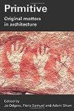 Primitive: Original Matters in Architecture