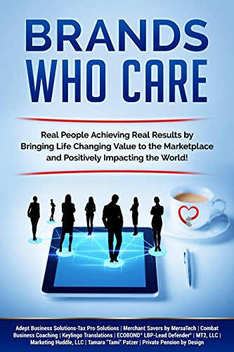 Brands Who Care: Real People Achieving Real Results by Bringing Life Changing Value to the Marketplace and Positively Impacting the World!