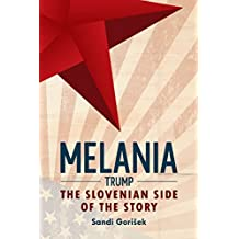 Melania Trump: The Slovenian Side of the Story