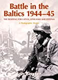 Battle in the Baltics 1944-45: The Fighting for Latvia, Lithuania and Estonia, a Photographic History