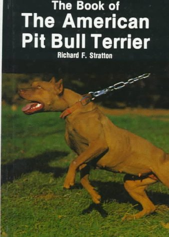 The Book of the American Pit Bull Terrier by Richard Stratton ()