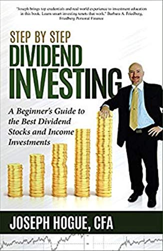 Step by Step Dividend Investing: A Beginner's Guide to the Best Dividend Stocks and Income Investments (Step by Step Investing) (Volume 2) (Best Dividend Investment Strategies)