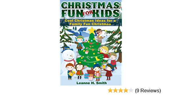 christmas fun for kids discover cool christmas ideas traditions for a family fun holiday childrens christmas books book 2 kindle edition by leanne h