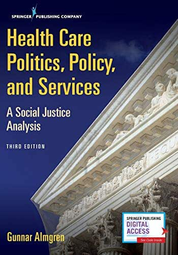 Health Care Politics, Policy, and Services: A Social Justice Analysis