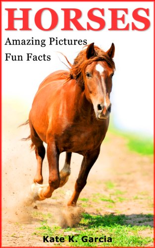 Horses: Kids Book of Fun Facts & Amazing Pictures on Animals in Nature - A Perfect Horse Book for Girls and Boys aged 7-12 (Animals of The World Series) by [Garcia, Kate K.]