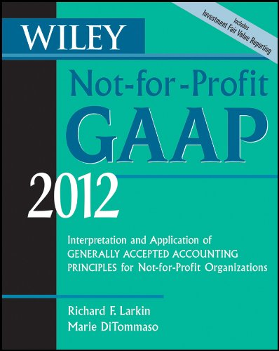 Wiley Not-for-Profit GAAP 2012: Interpretation and Application of Generally Accepted Accounting Principles Pdf