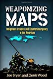img - for Weaponizing Maps: Indigenous Peoples and Counterinsurgency in the Americas book / textbook / text book