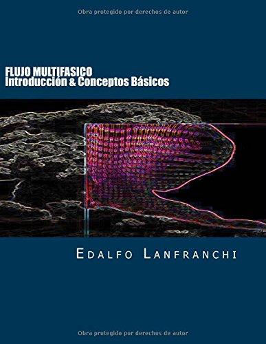 Descargar Libro Flujo Multifasico I: Introduccion & Conceptos Basicos: 1 Edalfo Lanfranchi