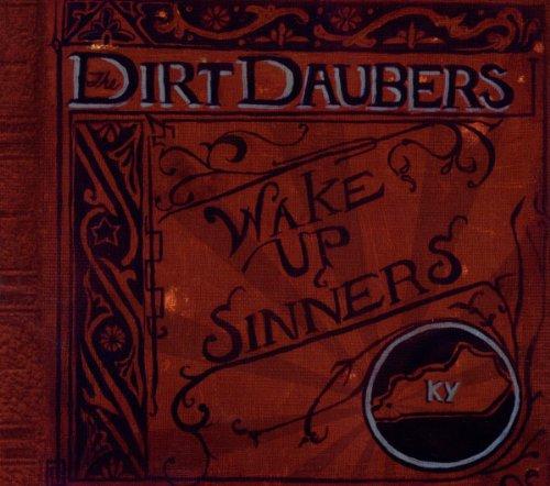 The Dirt Daubers: Wake Up,Sinners (Audio CD)