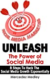 Download Unleash The Power Of Social Media: 8 Steps To Hack The Growth Of Social Media Exponentially in PDF ePUB Free Online