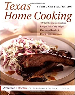 Texas Home Cooking: 400 Terrific and Comforting Recipes Full of Big, Bright Flavors and Loads of Down-Home Goodness (America Cooks) [Paperback] [2011] (Author) Cheryl Alters Jamison, Bill Jamison