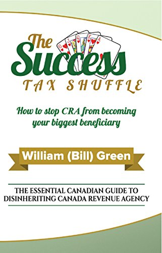 The Success Tax Shuffle: The Essential Canadian Guide to Disinheriting Canada Revenue Agency
