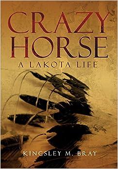 Crazy Horse: A Lakota Life (Civilization of the American Indian (Paperback))