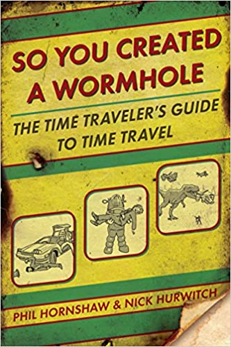 Image result for SO YOU CREATED A WORMHOLE (NOVEL BY PHIL HORNSHAW & NICK HURWITCH)
