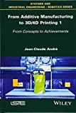 From Additive Manufacturing to 3D Printing Vol 1:Theory and Achievements