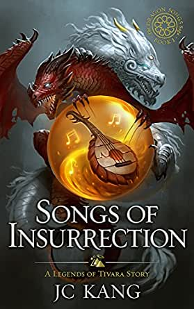 Songs of Insurrection: Legends of Tivara (The Dragon Songs ...