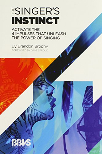 The Singers Instinct: Activate the 4 Impulses that Unleash the Power of Singing by Brandon Brophy (14-Nov-2012) Paperback