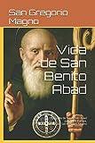 Vida de San Benito Abad: Biografía de San Benito Abad patrón de Europa, escrita por San Gregorio Magno (Spanish Edition)
