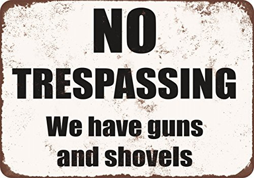 No Trespassing. We have guns and shovels. Vintage Look Funny Metal Tin Sign 8X12 Inches