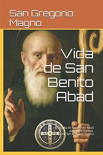Vida de San Benito Abad: Biografia de San Benito Abad patron de Europa, escrita por San Gregorio Magno (Spanish Edition) [San Gregorio Magno] (Tapa Blanda)