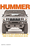Hummer: How the Little Truck Company Hit the Big Time, Thanks to Saddam, Schwarzenegger, and GM