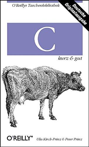 C - kurz & gut Taschenbuch – 1. März 2002 Ulla Kirch-Prinz Peter Prinz 3897212382 Programmiersprachen