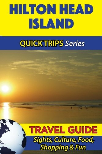 (Hilton Head Island Travel Guide (Quick Trips Series): Sights, Culture, Food, Shopping &)