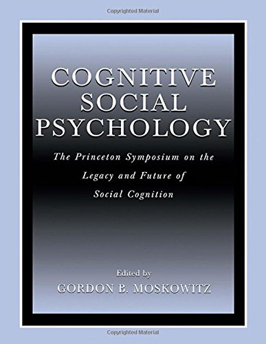 Cognitive Social Psychology: The Princeton Symposium on the Legacy and Future of Social Cognition