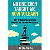 No One Ever Taught Me How to Learn: How to Unlock Your Learning Potential and Become Unstoppable