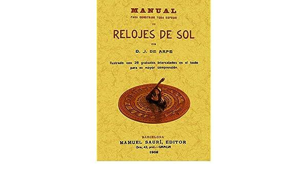 Manual para construir toda especie de relojes de sol: Juan de Arfe y Villafañe: 9788490010846: Amazon.com: Books