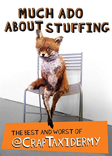 Much Ado about Stuffing: The Best and Worst of @CrapTaxidermy [@CrapTaxidermy - Adam Cornish] (Tapa Blanda)