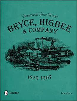 Homestead Glass Works: Bryce, Higbee & Company, 1879-1907