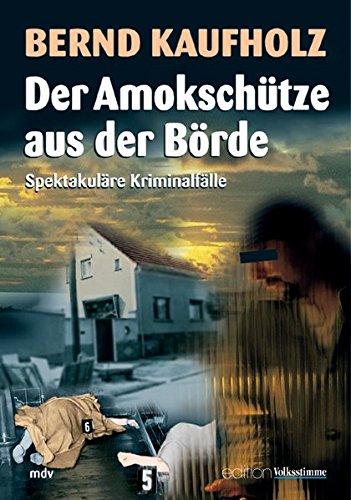Der Amokschütze aus der Börde: Spektakuläre Kriminalfälle (Edition Volksstimme)
