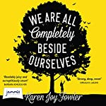We Are All Completely Beside Ourselves | Karen Joy Fowler