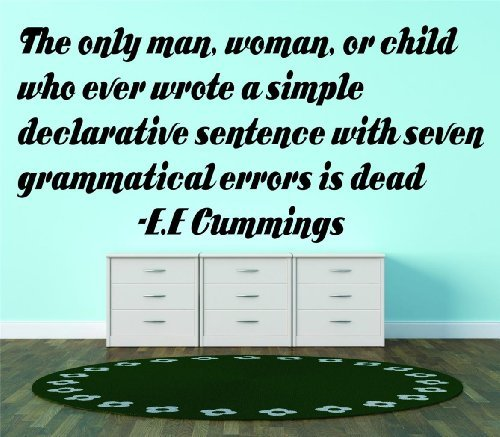 The only man, woman, or child who ever wrote a simple declarative sentence with seven grammatical errors is dead -E.E Cummings Famous Inspirational Life Quote - Picture Art Image Living - Women Cumming Pictures