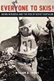 Everyone to Skis!: Skiing in Russia and the Rise of Soviet Biathlon by William D. Frank (10-Jan-2014) Hardcover