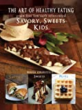 img - for The Art of Healthy Eating - Savory, Sweets and Kids book / textbook / text book