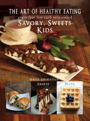 The Art of Healthy Eating - Savory, Sweets and Kids by Maria Emmerich