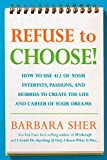 Refuse to Choose!: Use All of Your Interests, Passions, and Hobbies to Create the Life and Career o f Your Dreams