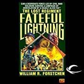 Fateful Lightning: The Lost Regiment, Book 4 | William R. Forstchen