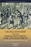 img - for Sacral Kingship Between Disenchantment and Re-enchantment: The French and English Monarchies 1587-1688 (Studies in British and Imperial History) book / textbook / text book