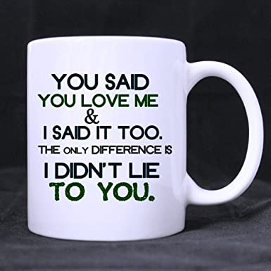 Funny Quotes Mugyou Said You Love Me And I Said It Toothe Only