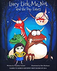 Lucy Lick-Me-Not and the Day Eaters: A Birthday Story (The fantastic tales of Lucy Lick-Me-Not) (Volume 1)