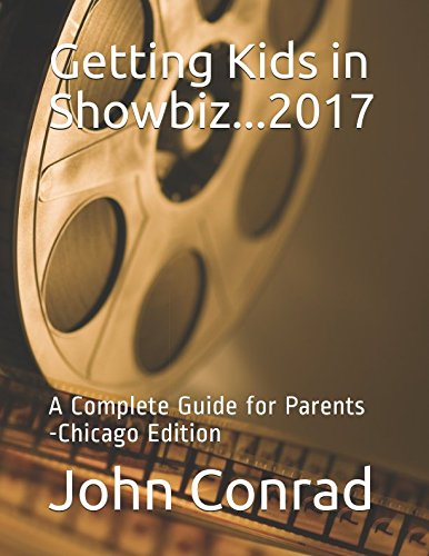Getting Kids in Showbiz...2017: A Complete Guide for Parents -Chicago Edition