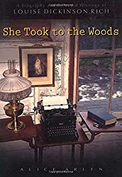 She Took to the Woods: A Biography and Selected Writings of Louise Dickinson Rich
