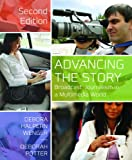 Advancing the Story: Broadcast Journalism in a Multimedia World, Debora Halpern Wenger, Deborah Potter, 1608717143
