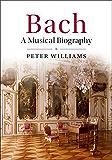 Bach: A Musical Biography